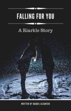 Falling For You (A Riarkle Story) by KelAlcantar