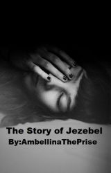 The Story of Jezebel by AmbellinaThePrise