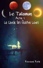 LE TALISMAN - ACTE 1 - LE CERCLE DES QUATRE LUNES by ROMANEROSE
