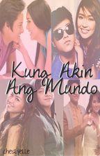 Kung AKin Ang Mundo [KathNiel] by cheslyelle