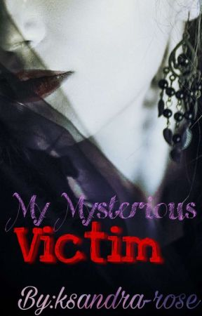 My mysterious Victim { ضحيتي الغامضة } by ksandra-rose