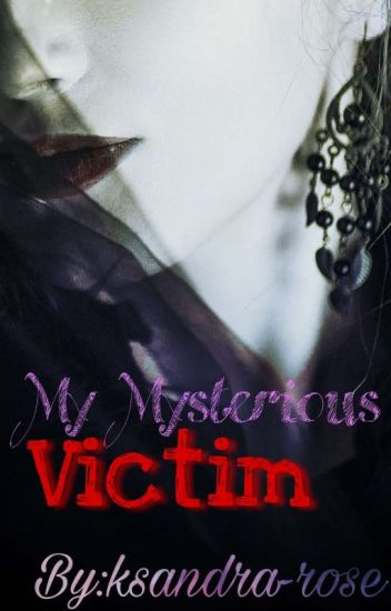 My mysterious Victim { ضحيتي الغامضة }