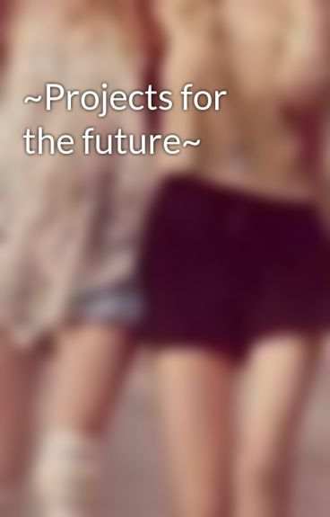 ~Projects for the future~ by TwoBeautifulGirls