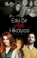 Eski Bir Aşk Hikayesi  by Kiralik_Askist
