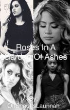 Roses In A Garden Of Ashes(Laurinah/Normally) by OhSnapLaurinah