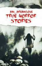 DM_DreamLove True Horror Stories Collections(COMPLETED) by DM_DreamLove