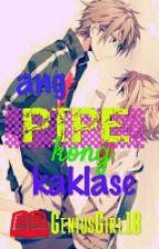 Ang Pipe Kong Kaklase by GeniusGirl18