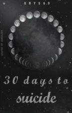 30 Days to Suicide by Xrysa9