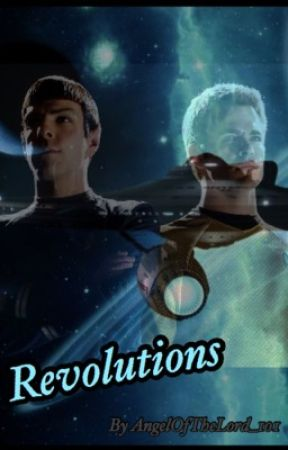 Revolution - A Spirk Fic by AngelOfTheLord_101