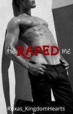 He Raped Me by Roxas_KingdomHearts