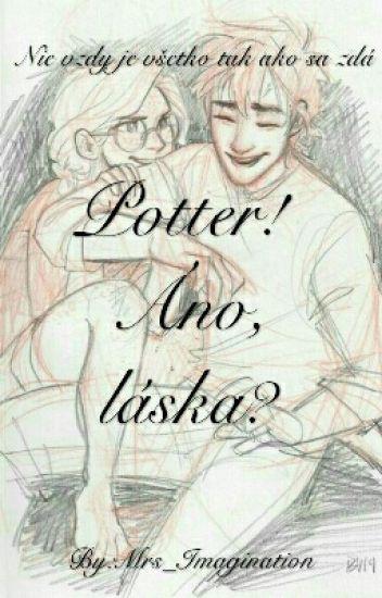Potter! Áno, láska?