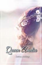 Queen Amelia: Sequel to Awakening of Amelia (ON HIATUS) by Rain_Dancer1