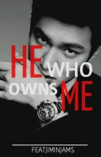 He Who Owns Me by featjiminjams
