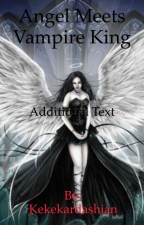 Angel meets Vampire King (unedited) by Kekekardashian