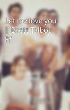 Let me love you    Brett Talbot Ff by tessajx