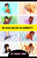 The Seven demigods and Nico of the Prophecy are BABIES !!!!!!! by lilypad_make
