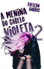 A menina do cabelo violeta| {livro 2}||✔ by villyn12