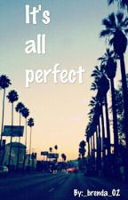 It's all perfect  by _brenda_02