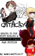 Cataclysm -A Gravity Falls Fan Fic by SydneyP127