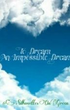 To Dream An Impossible Dream by SilhouettesOnGreen