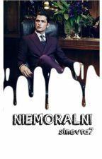 Niemoralni ✔ by Sinevra7