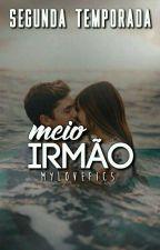 Meio Irmão - Segunda Temporada  by MyLoveFics