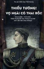 Thiếu Tướng Vợ Ngài Có Thai Rồi (Hoàn) by ngotieuhac