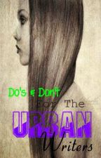 Do's & Don't For The Urban Writer(s) by TheUrbanBookClub