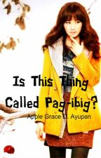 Is This Thing Called Pag-ibig? by Apple_Gweyz