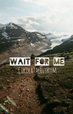 Wait For Me ♡ Chrizzie (2) by CikolataliUykum