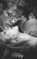 Loyalty is Royalty by MikyHazza
