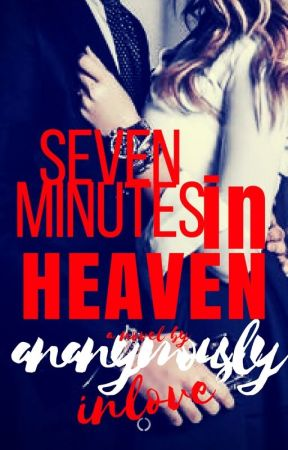 Seven Minutes In Heaven (COMPLETE) by AnanymouslyInLove