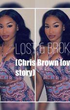 Lost & Broken (Chris Brown Love Story) by Amourjayy04