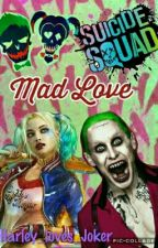Mad Love ||Suicide Squad|| by Harley_loves_Joker