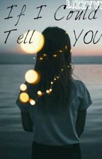 If I Could Tell You. by LizzyVZ