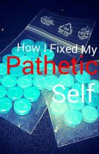 How I Fixed My Pathetic Self by MansonDope626