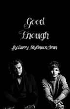 Good Enough (L.S)*Completed* by larry_stylinson_Iran