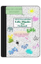 103StoryTella's Life Hacks For School  by 103StoryTella