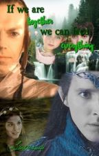 If we are together, we can face everything || Elrondir Fanfic by Lindirswife