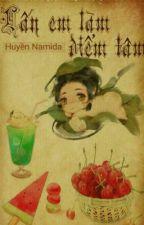 (Hiện đại, sắc) Lấy em làm điểm tâm - Huyền Namida by HuyenNamida