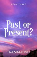 Past or Present? by iamjoshemmanuel