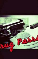 Drug Passion  by BreuniaaBanks