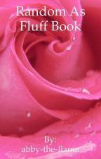 Random as fluff book  by Ryan_Ross_Trash