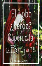 El Lobo ¿Feroz?, Caperucita ¡¿Bruja?! by Adilene62