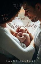 Te Amarei Até a Eternidade by Ays_Santnn