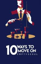10 Ways to Move On  by emptyseoul