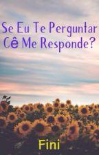 Se eu te perguntar cê me responde? by _fini_