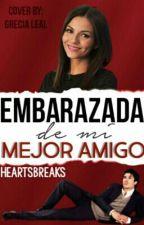 Embarazada De Mi Mejor Amigo by HeartsBreaks