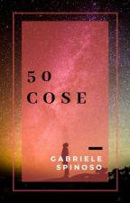 50 Cose. by GabrieleSpinoso