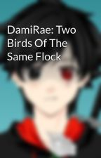 DamiRae: Two Birds Of The Same Flock by RockePosadas